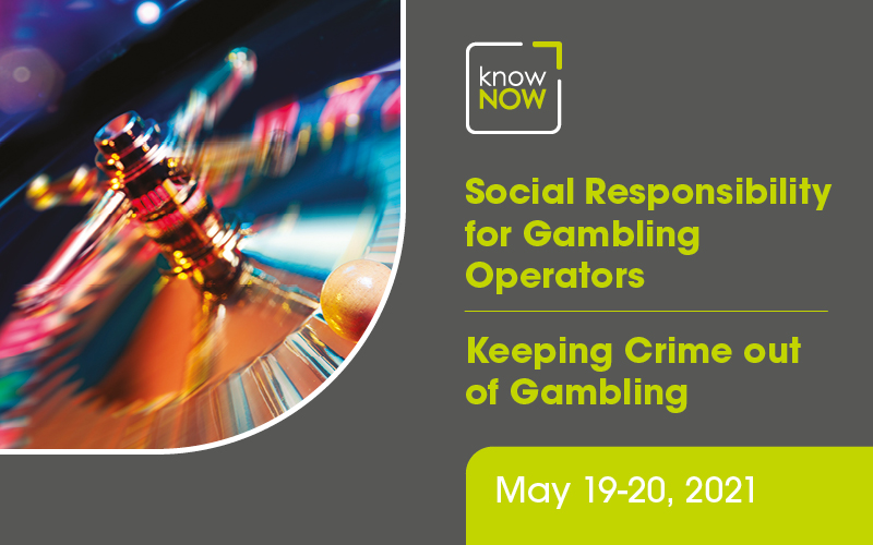 Social Responsibility for Gambling Operators and Keeping Crime out of Gambling from KnowNow Limited on 19-20 May 2021