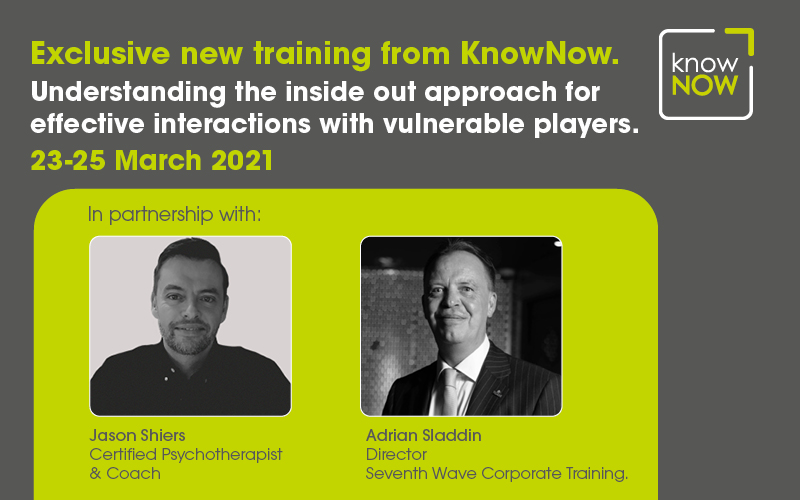 Understanding the inside out approach for effective interactions with vulnerable players - training from KnowNow Limited, Jason Shiers and Adrian Sladdin